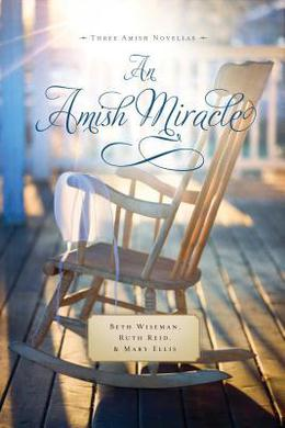 An Amish Miracle (Amish Miracle) by Beth Wiseman, Ruth Reid, Mary Ellis