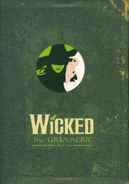 Wicked: The Grimmerie by David Cote, Stephen Schwartz, Joan Marcus, Winnie Holzman