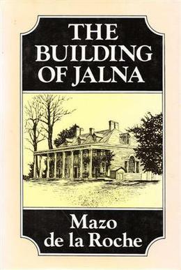The Building Of Jalna by Mazo de la Roche