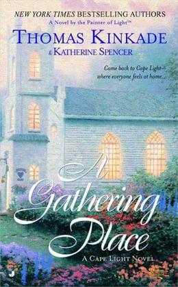 A Gathering Place: A Cape Light Novel by Thomas Kinkade, Katherine Spencer