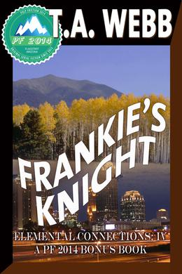 Frankie's Knight: Elemental Connections: IV by T.A. Webb