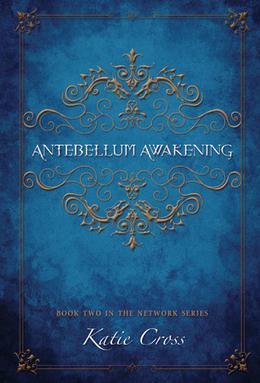 Antebellum Awakening by Katie Cross