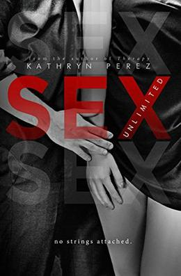 SEX Unlimited: The Complete Volumes by Kathryn Perez