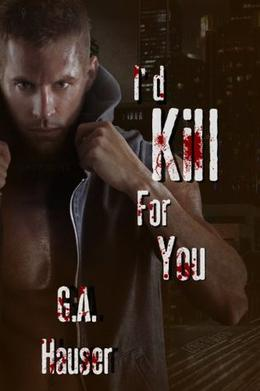 I'd Kill for You by G.A. Hauser, Adrienne Wilder