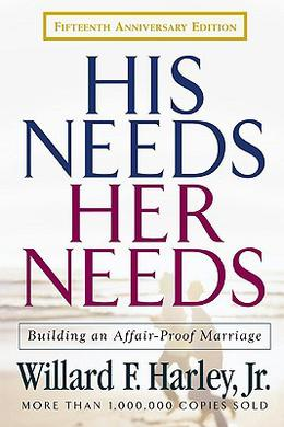 His Needs, Her Needs: Building an Affair-Proof Marriage by Willard F. Harley Jr.