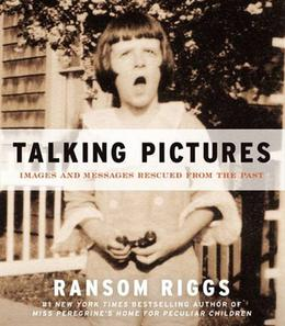 Talking Pictures: Images and Messages Rescued from the Past by Ransom Riggs