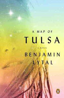 A Map of Tulsa: A Novel by Benjamin Lytal