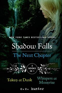 Shadow Falls: The Next Chapter: Taken at Dusk and Whispers at Moonrise by C.C. Hunter
