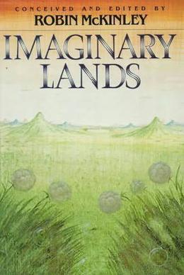 Imaginary Lands (Damar) by Robin McKinley, James P. Blaylock, Patricia A. McKillip, Robert Westall, Peter Dickison, Jane Yolen, P.C. Hodgell, Michael de Larrabetti, Joan D. Vinge