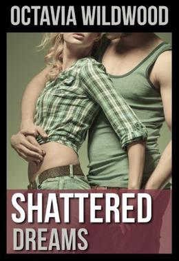 Shattered Dreams by Octavia Wildwood