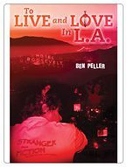 To Live and Love In L.A. by Ben Peller