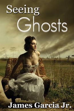 Seeing Ghosts by James Garcia Jr.