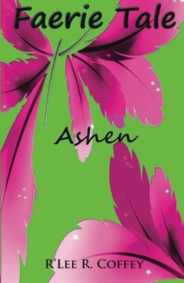 Faerie Tale: Ashen by R'Lee R. Coffey
