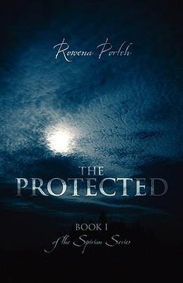 The Protected: Book I of the Spirian Series by Rowena Portch