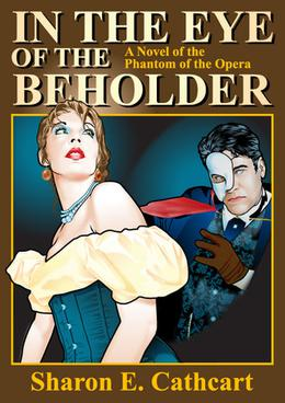 In The Eye of The Beholder: A Novel of the Phantom of the Opera by Sharon E. Cathcart