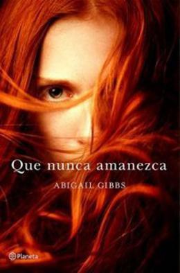 Que nunca amanezca by Abigail Gibbs, Ana Isabel Sánchez