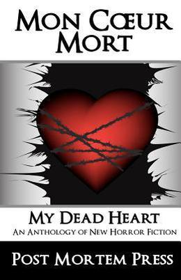 Mon Coeur Mort: My Dead Heart by Post Mortem Press, Nicky Peacock