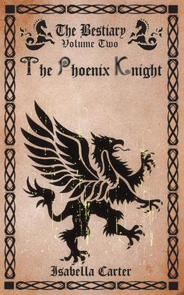 The Phoenix Knight (The Bestiary) by Isabella Carter
