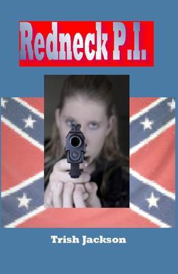Redneck P.I. by Trish Jackson
