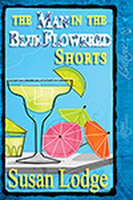 The Man in the Blue Flowered Shorts by Susan Lodge