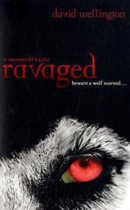 Ravaged: A Werewolf's Tale. David Wellington by David Wellington