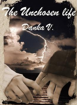 The Unchosen Life by Danka V.