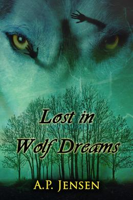 Lost in Wolf Dreams by A.P. Jensen