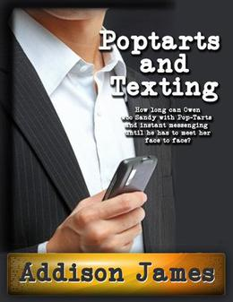 Pop-Tarts and Texting by Addison James