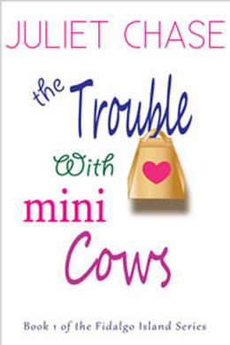 The Trouble With Mini Cows by Juliet Chase