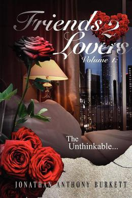 Friends 2 Lovers: The Unthinkable by Jonathan Anthony Burkett