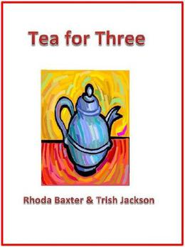 Tea for Three by Rhoda Baxter, Trish Jackson