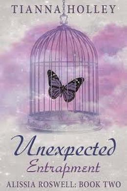 Unexpected Entrapment  (Alissia Roswell Series, Book Two) by Tianna Holley