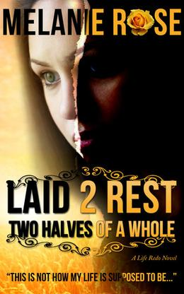 Laid 2 Rest: Two Halves of a Whole by Melanie Rose