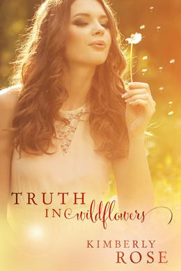 Truth in Wildflowers by Kimberly Rose