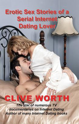 Erotic Sex Stories of a Serial Internet Dating Lover by Clive Worth