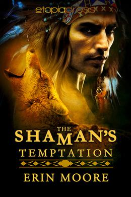 The Shaman's Temptation by Erin Moore