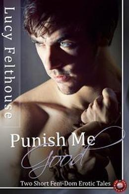 Punish Me Good by Lucy Felthouse