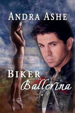 The Biker and the Ballerina by Andra Ashe