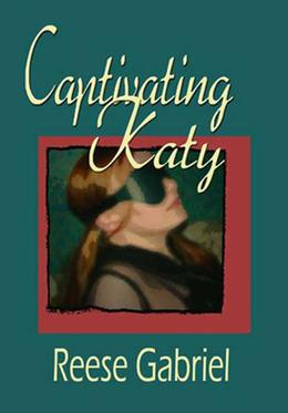 Captivating Katy by Reese Gabriel