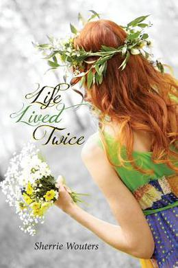 Life Lived Twice by Sherrie Wouters