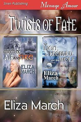 Twists of Fate  (Witch of Air and Fire/The Lion, the Leopard, and the Wolf) by Eliza March
