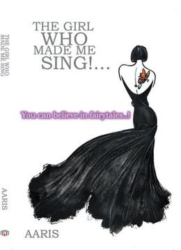 The Girl Who Made Me Sing by AARIS