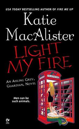 Light My Fire: An Aisling Grey, Guardian, Novel by Katie MacAlister