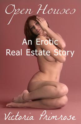 Open Houses: An Erotic Real Estate Story by Victoria Primrose