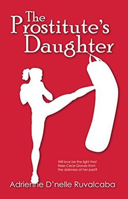 The Prostitute's Daughter by Adrienne Ruvalcaba