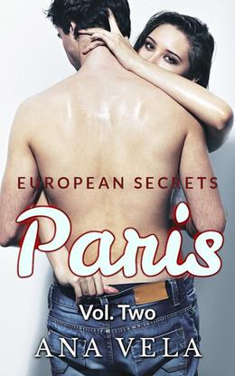 European Secrets  (Paris - Vol. Two) by Ana Vela