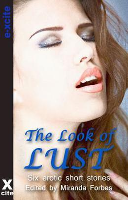 The Look of Lust: A Collection of Six Erotic Stories by Jade Taylor, Victoria Blisse, Miranda Forbes