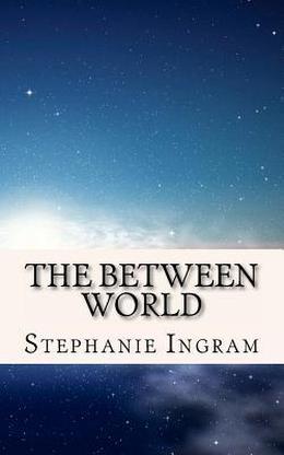 The Between World by Stephanie Ingram