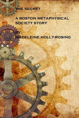 The Secret - A Boston Metaphysical Society Story by Madeleine Holly-Rosing
