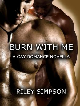 Burn With Me: A Gay Romance Novella by Riley Simpson
